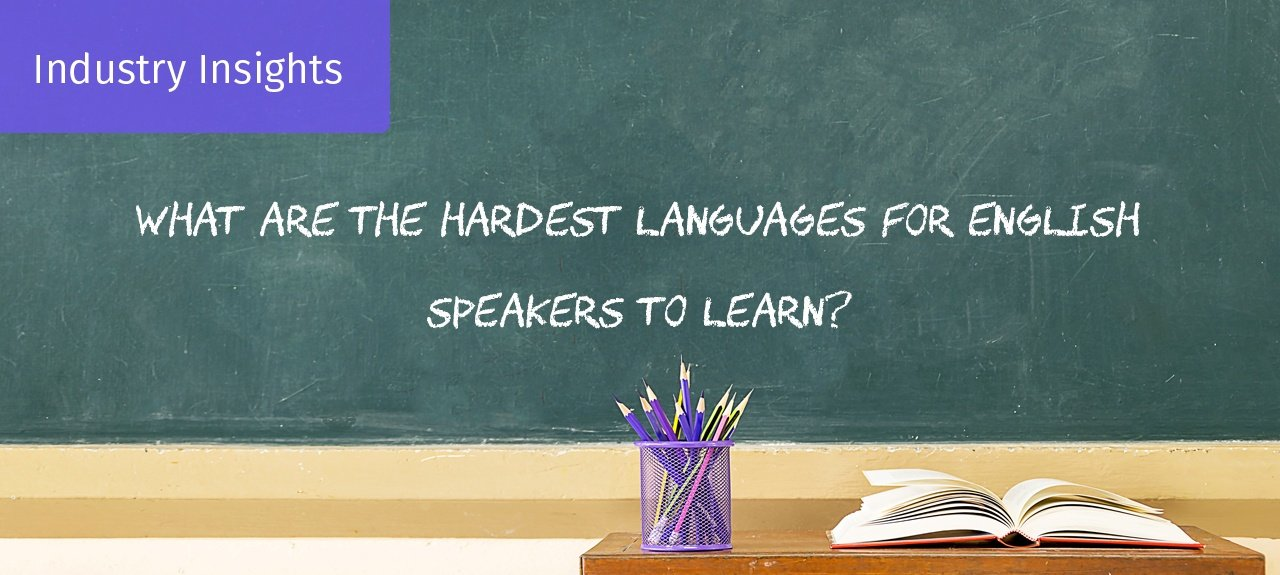 What are the Hardest Languages for English Speakers to Learn?